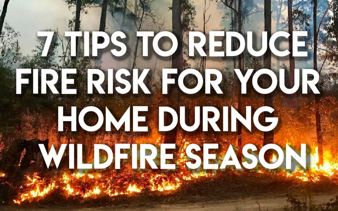 7 tips to reduce your risk during Wildfire Season