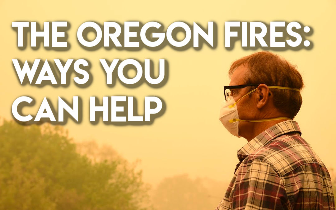 The Oregon Fires: Ways You Can Help